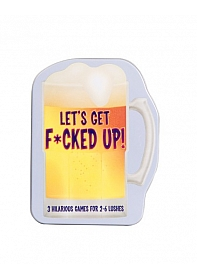 Let's Get F*cked Up!